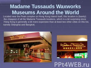 Madame Tussauds Waxworks Museums Around the World Located near the Peak complex
