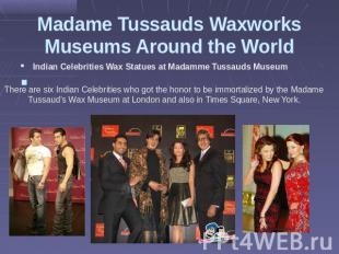 Madame Tussauds Waxworks Museums Around the World There are six Indian Celebriti