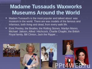 Madame Tussauds Waxworks Museums Around the World Madam Tussaud's is the most po