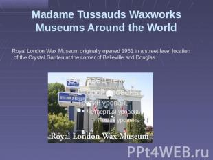 Madame Tussauds Waxworks Museums Around the World Royal London Wax Museum origin