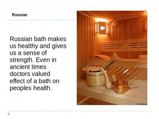 Russian Bath Russian bath makes us healthy and gives us a sense of strength. Eve