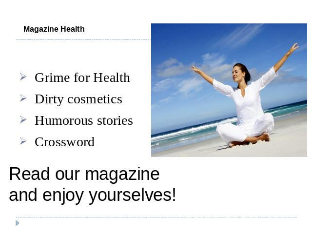 Magazine Health Grime for Health Dirty cosmetics Humorous stories Crossword Read our magazine and enjoy yourselves!