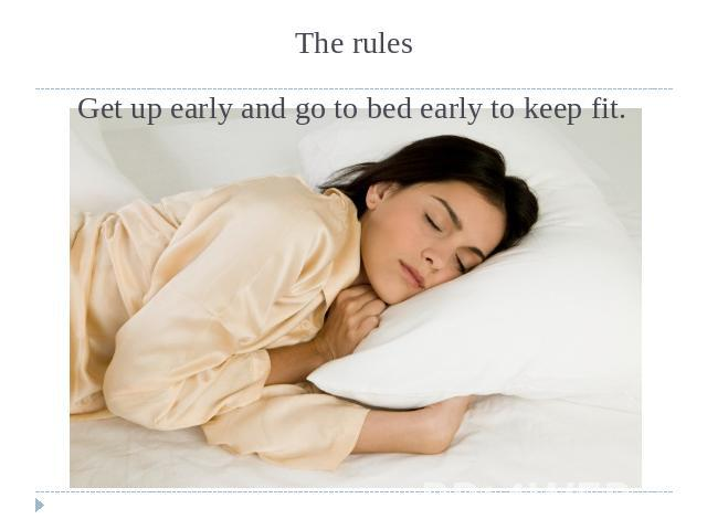 The rules Get up early and go to bed early to keep fit.