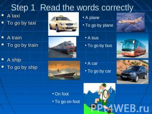Step 1 Read the words correctlya A taxiTo go by taxiA trainTo go by trainA shipT