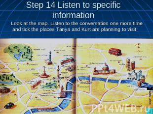 Step 14 Listen to specific information Look at the map. Listen to the conversati