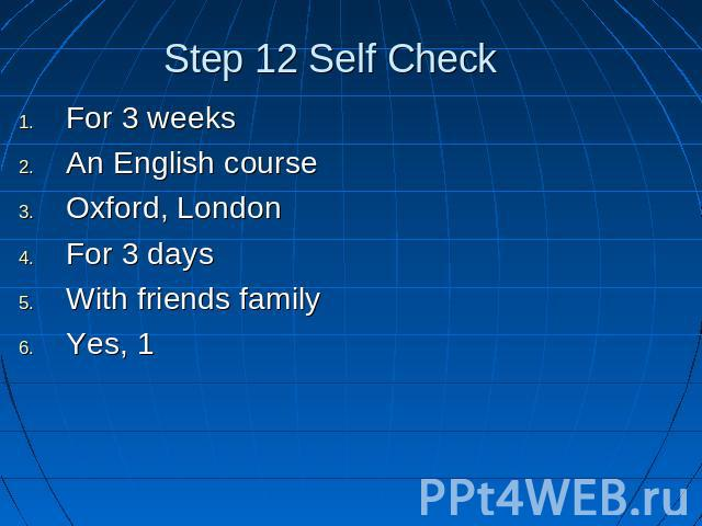 Step 12 Self Check For 3 weeksAn English courseOxford, LondonFor 3 daysWith friends familyYes, 1