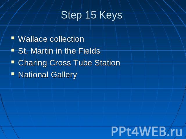 Step 15 Keys Wallace collectionSt. Martin in the FieldsCharing Cross Tube StationNational Gallery