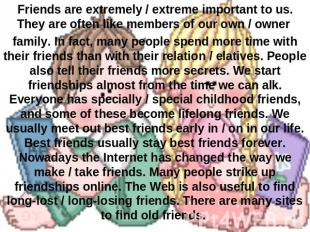 Friends are extremely / extreme important to us. They are often like members of