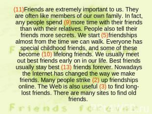 (11)Friends are extremely important to us. They are often like members of our ow