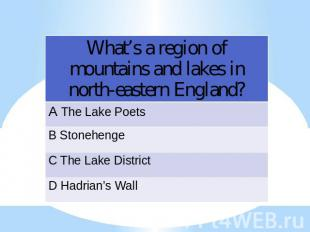 What's a region of mountains and lakes in north-eastern England?