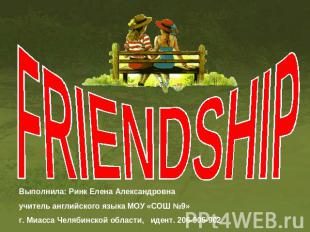 Friendship Выполнила: Ринк Елена Александровнаучитель английского языка МОУ «СОШ