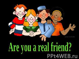 Are you a real friend?