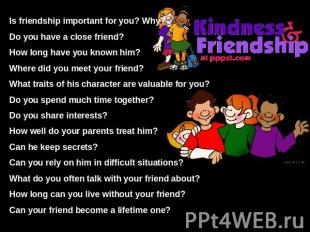 Is friendship important for you? Why?Do you have a close friend?How long have yo