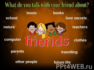 What do you talk with your friend about?