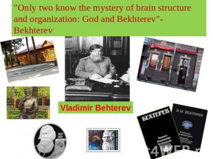 """Only two know the mystery of brain structure and organization: God and Bekhtere"