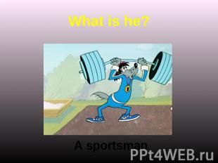 What is he? A sportsman