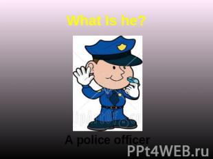 What Is he? A police officer