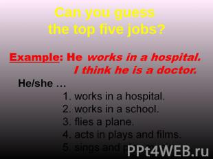 Can you guess the top five jobs? Example: He works in a hospital. I think he is