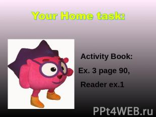 Your Home task: Activity Book: Ex. 3 page 90, Reader ex.1