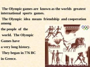 The Olympic games are known as the worlds greatest international sports games. T