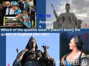 Answers Which of the queens wasn't (hasn't been) the queen of England (the UK)?