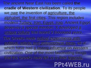 The ancient Near East has been called the cradle of Western civilization. To its