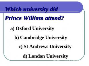 Which university did Prince William attend?