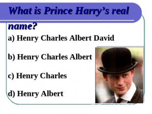 What is Prince Harry's real name?