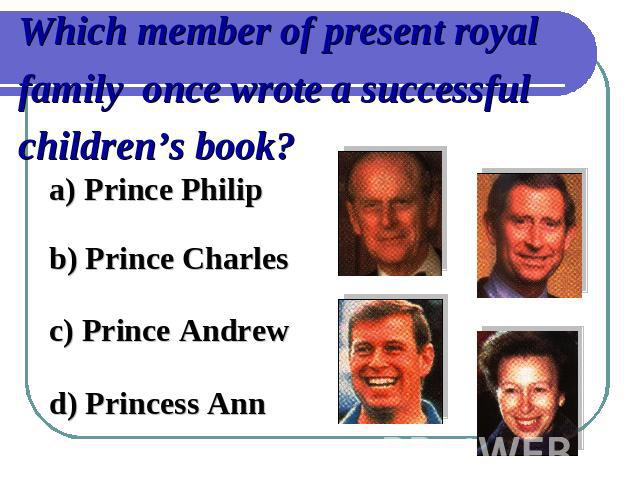 Which member of present royal family once wrote a successful children's book?