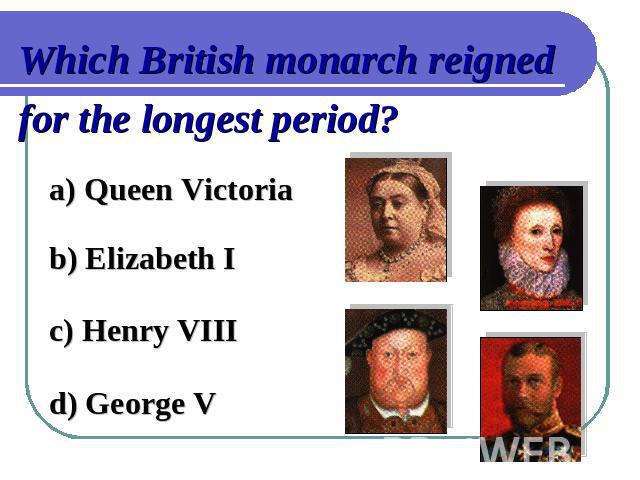 Which British monarch reigned for the longest period?