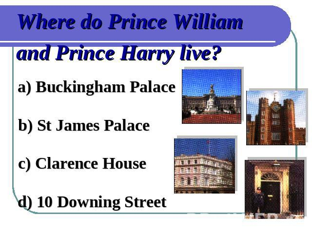 Where do Prince William and Prince Harry live?