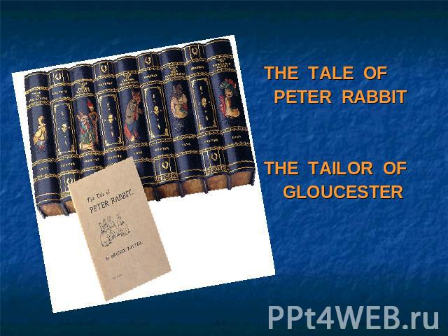 THE TALE OF PETER RABBITTHE TAILOR OF GLOUCESTER