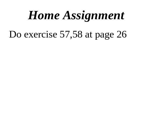 Home AssignmentDo exercise 57,58 at page 26