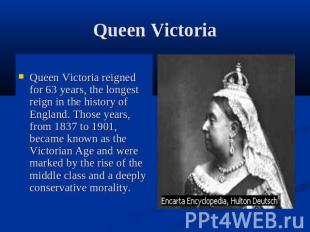 Queen VictoriaQueen Victoria reigned for 63 years, the longest reign in the hist