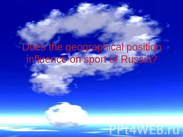 Does the geographical position influence on sport of Russia?