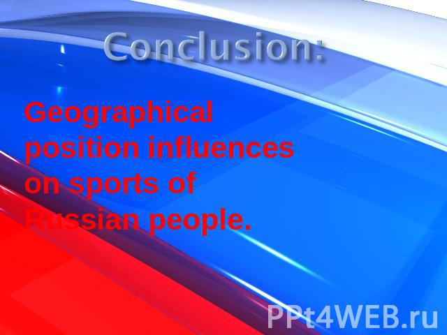 Geographical position influences on sports of Russian people.