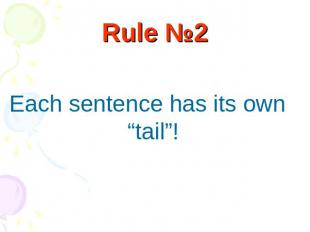 "Rule №2 Each sentence has its own ""tail""!"
