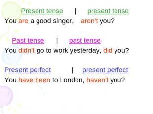 Present tense | present tense You are a good singer,aren't you? Past tense | pas