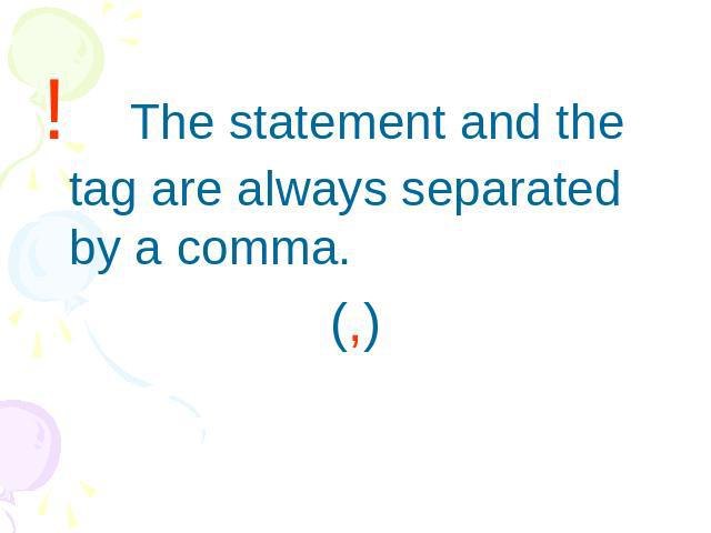 ! The statement and the tag are always separated by a comma.(,)