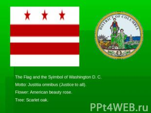 The Flag and the Syimbol of Washington D. C.Motto: Justitia omnibus (Justice to