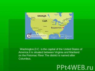 Washington,D.C. is the capital of the United States of America.It is situated be