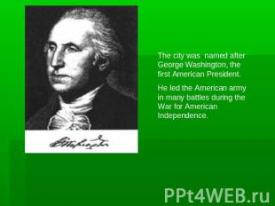 The city was named after George Washington, the first American President.He led