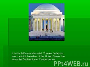 It is the Jefferson Memorial. Thomas Jefferson was the third President of the Un
