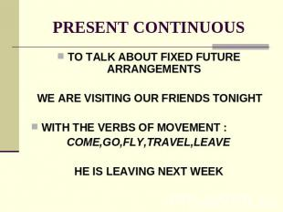 PRESENT CONTINUOUS TO TALK ABOUT FIXED FUTURE ARRANGEMENTS WE ARE VISITING OUR F