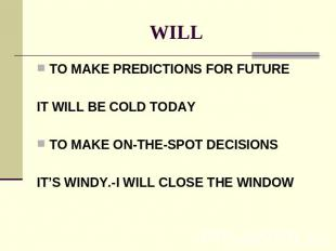 WILL TO MAKE PREDICTIONS FOR FUTUREIT WILL BE COLD TODAYTO MAKE ON-THE-SPOT DECI