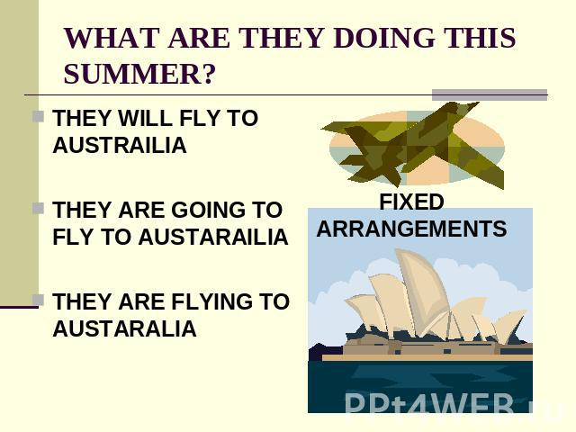 WHAT ARE THEY DOING THIS SUMMER? THEY WILL FLY TO AUSTRAILIATHEY ARE GOING TO FLY TO AUSTARAILIATHEY ARE FLYING TO AUSTARALIA