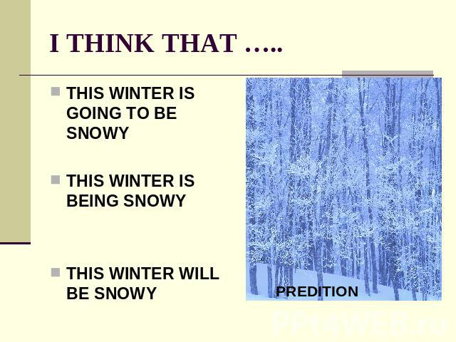 I THINK THAT ….. THIS WINTER IS GOING TO BE SNOWYTHIS WINTER IS BEING SNOWYTHIS WINTER WILL BE SNOWY