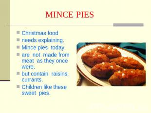 MINCE PIES Сhristmas foodneeds explaining.Mince pies todayare not made from meat