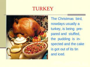 TURKEY The Christmas bird,nowdays usually aturkey, is being pre-pared and stuffe