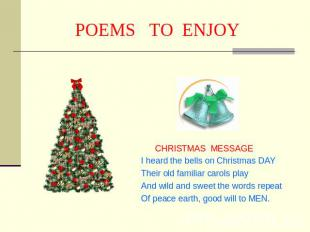 POEMS TO ENJOY CHRISTMAS MESSAGEI heard the bells on Christmas DAY Their old fam